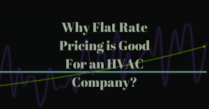Why Flat Rate Pricing is Good For an HVAC Company?