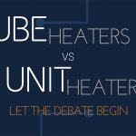 Tube Heaters or Unit Heaters? Let the Debate Begin