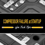 cfm Tech Tips – Compressor Failure at Startup