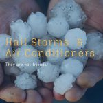 Hail Storms & Air Conditioners – They are not friends!